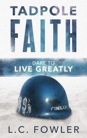 Tadpole Faith: Dare to Live Greatly, by L.C. Fowler